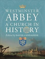 Westminster Abbey : A Church in History - Cannadine, David