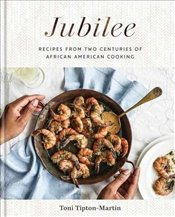 Jubilee : Recipes from Two Centuries of African American Cooking - Tipton-Martin, Toni