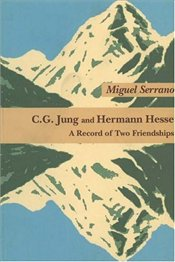 C.G. JUNG AND HERMANN HESSE :  A RECORD OF TWO FRIENDSHIPS - Serrano, Miguel