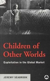 Children of Other Worlds : Explotation in the Global Market - Seabrook, Jeremy