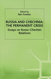 Russia and Chechnia : Permanent Crisis - Fowkes, Ben