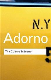 Culture Industry 2e : Selected Essays on Mass Culture - Adorno, Theodor W.