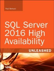SQL Server 2016 High Availability Unleashed - Bertucci, Paul