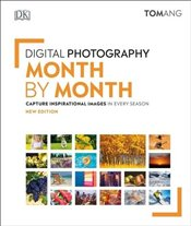 Digital Photography Month By Month - Ang, Tom