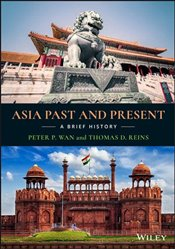 Asia Past and Present : A Brief History - Peter P., Wan,