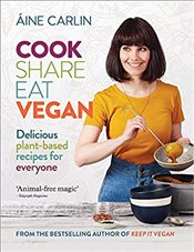 Cook Share Eat Vegan : Delicious Plant-Based Recipes for Everyone - Carlin, Áine