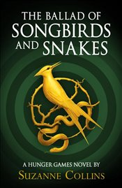 Ballad Of Songbirds And Snakes : A Hunger Games Novel - Collins, Suzanne