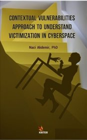 Contextual Vulnerabilities Approach to Understand Victimization in Cyberspace - Akdemir, Naci