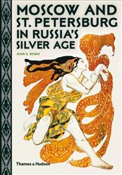 Moscow and St. Petersburg in Russias Silver Age - Bowlt, John E.