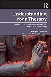 Understanding Yoga Therapy : Applied Philosophy And Science For Health And Well-Being - Sullivan, B. Marlisa