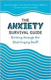 Anxiety Survival Guide Getting Through The Challenging Stuff - Gallagher, Bridie