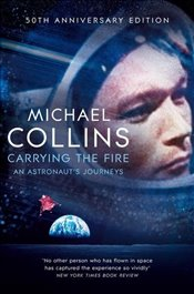 Carrying the Fire : An Astronauts Journeys - Collins, Michael