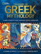 Treasury Of Greek Mythology : Classic Stories Of Gods, Goddesses, Heroes &Amp; Monsters - National Geographic Kids