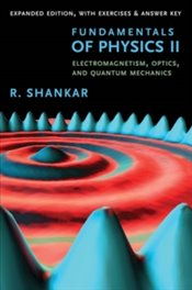 Fundamentals Of Physics II : Electromagnetism, Optics, And Quantum Mechanics - Shankar, R.