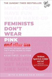 Feminists Dont Wear Pink and Other Lies - Curtis, Scarlett
