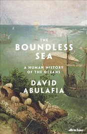 Boundless Sea : A Human History of the Oceans - Abulafia, David