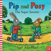 Pip and Posy : The Super Scooter - Crow, Nosy