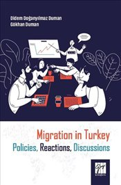 Migration in Turkey : Policies-Reactions-Discussions - Duman, Didem Doğanyılmaz