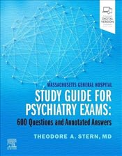 Massachusetts General Hospital Study Guide for Psychiatry Exams 600 Questions and Annotated Answers - Stern, Theodore A.
