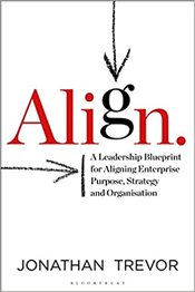 Align : A Leadership Blueprint for Aligning Enterprise Purpose, Strategy and Organization  - Trevor, Jonathan