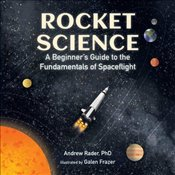 Rocket Science : A Beginneras Guide to the Fundamentals of Spaceflight - Rader, Andrew