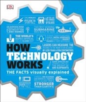 How Technology Works : The Facts Visually Explained - DK
