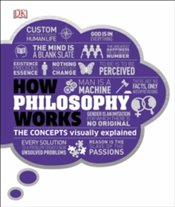 How Philosophy Works : The Concepts Visually Explained - DK