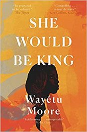 She Would Be King - Moore, Wayetu