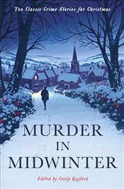 Murder in Midwinter : Ten Classic Crime Stories for Christmas - Various,