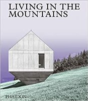 Living In The Mountains : Contemporary Houses In The Mountains - Phaidon