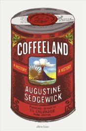 Coffeeland : A History - Sedgewick, Augustine