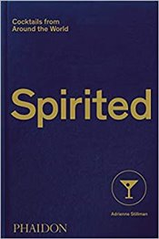 Spirited : Cocktails From Around The World - Stillman, Adrienne