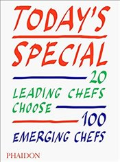 Todays Special : 20 Leading Chefs Choose 100 Emerging Chefs - Phaidon