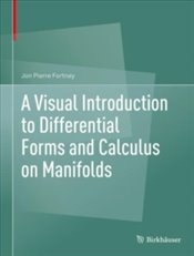 Visual Introduction To Differential Forms And Calculus On Manifolds - Fortney, Jon Pierre