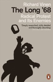 Long 68 : Radical Protest and Its Enemies - Vinen, Richard