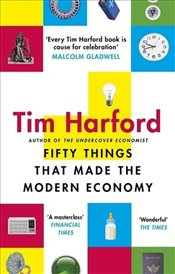 Fifty Things That Made the Modern Economy - Harford, Tim