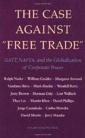 CASE AGAINST FREE TRADE : GATT NAFTA and the Globalization of Corporate Power - NADER, RALPH
