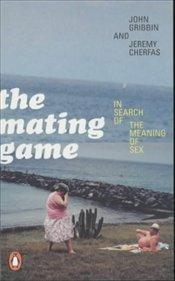 Mating Game : In Search of the Meaning of Sex - Gribbin, John