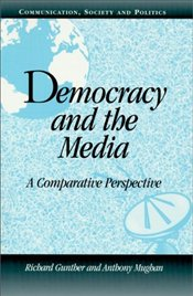 Democracy and the Media : A Comparative Perspective - Gunther, Richard