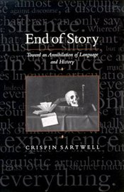 END OF STORY : Toward an Annihilation of Language and History - Sartwell, Crispin