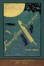 From the Earth to the Moon : 100th Anniversary Collection - Verne, Jules