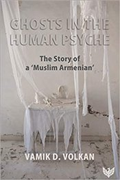 "Ghosts in the Human Psyche : The Story of a ""Muslim Armenian"" - Volkan, Vamik D."