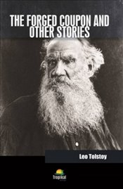 Forged Coupon and Other Stories - Tolstoy, Lev Nikolayeviç
