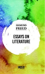 Essays on Literature - Freud, Sigmund