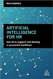 Artificial Intelligence for HR : Use AI to Support and Develop a Successful Workforce - Eubanks, Ben