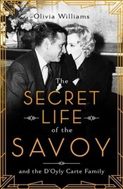 Secret Life of the Savoy and the Doyly Carte Family - Williams, Olivia
