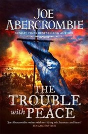Trouble With Peace - Abercrombie, Joe