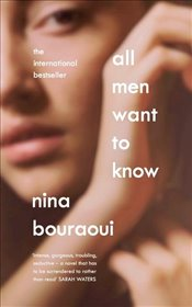 All Men Want to Know - Bouraoui, Nina