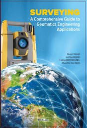 Surveying A Comprehensive Guide to Geomatics Engineering Applications  - Yakar, Murat