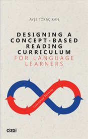 Designing A Concept - Based Reading Curriculum For Language Learners - Kan, Ayşe Tokaç